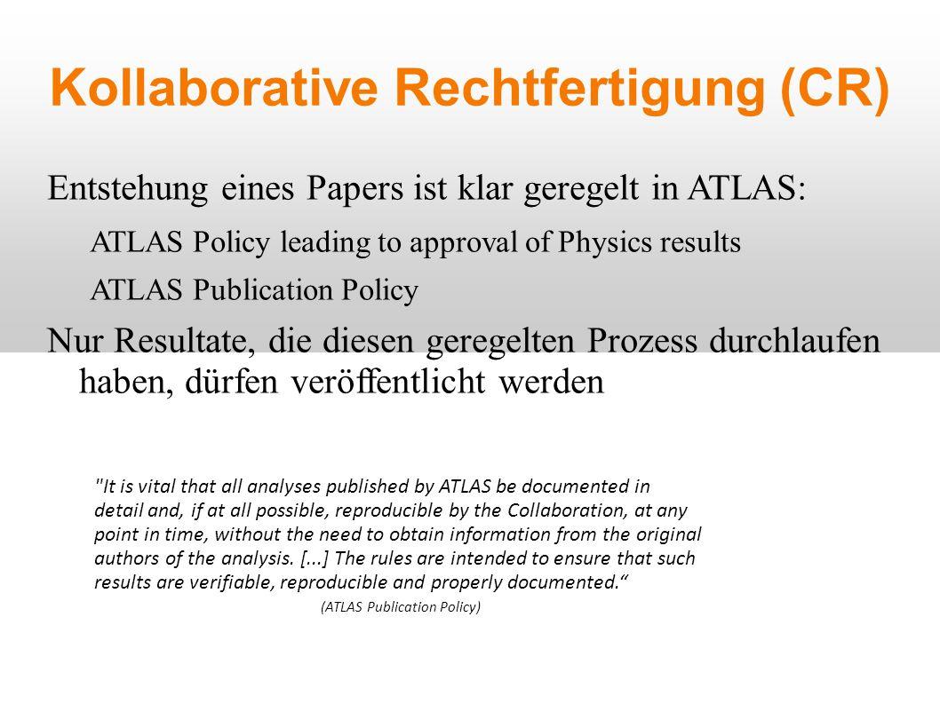 Kollaborative Rechtfertigung (CR) Entstehung eines Papers ist klar geregelt in ATLAS: ATLAS Policy leading to approval of Physics results ATLAS Public