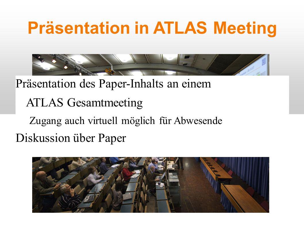 Präsentation in ATLAS Meeting Präsentation des Paper-Inhalts an einem ATLAS Gesamtmeeting Zugang auch virtuell möglich für Abwesende Diskussion über Paper