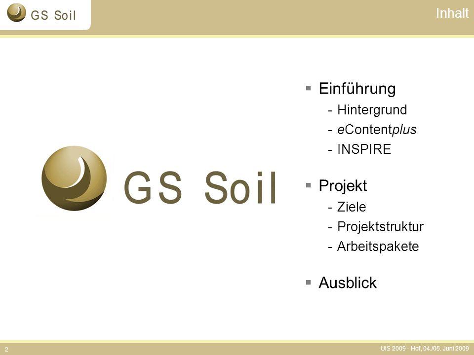 UIS 2009 - Hof, 04./05. Juni 2009 2 Inhalt  Einführung -Hintergrund -eContentplus -INSPIRE  Projekt -Ziele -Projektstruktur -Arbeitspakete  Ausblic
