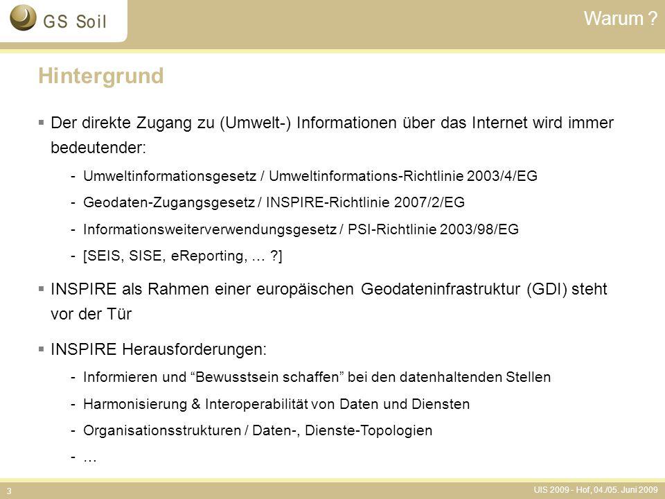 UIS 2009 - Hof, 04./05. Juni 2009 3 Warum ? Hintergrund  Der direkte Zugang zu (Umwelt-) Informationen über das Internet wird immer bedeutender: -Umw