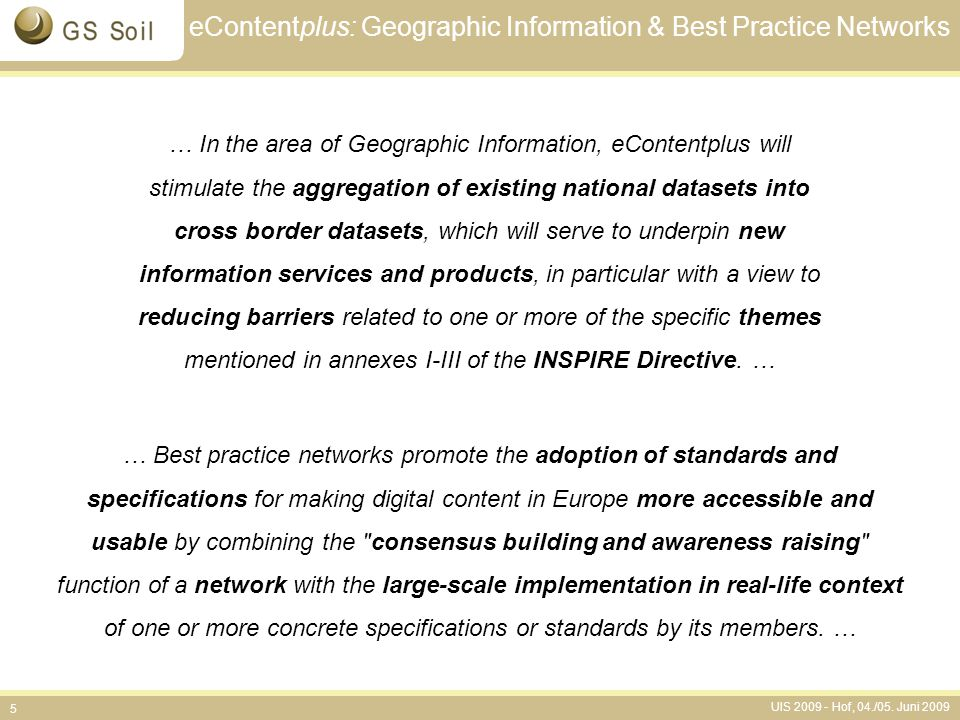 UIS 2009 - Hof, 04./05. Juni 2009 5 eContentplus: Geographic Information & Best Practice Networks … Best practice networks promote the adoption of sta