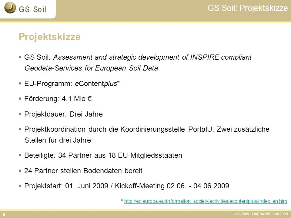 UIS 2009 - Hof, 04./05. Juni 2009 9 GS Soil: Projektskizze Projektskizze  GS Soil: Assessment and strategic development of INSPIRE compliant Geodata-