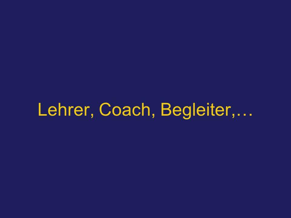 Lehrer, Coach, Begleiter,…