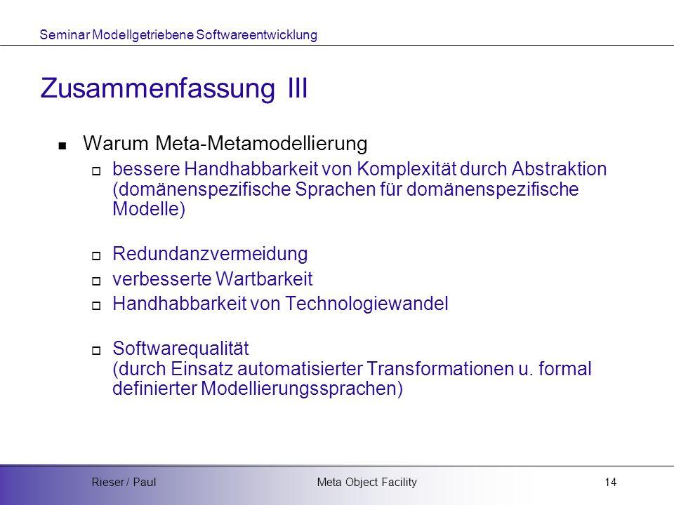 Seminar Modellgetriebene Softwareentwicklung Meta Object FacilityRieser / Paul14 Zusammenfassung III Warum Meta-Metamodellierung  bessere Handhabbark