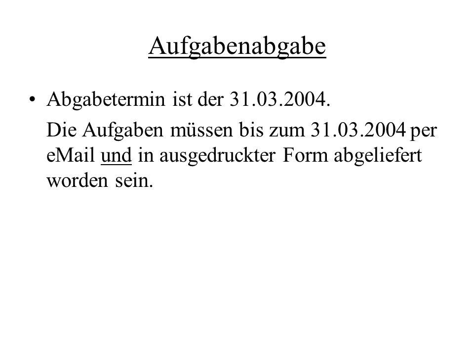 Aufgabenabgabe Abgabetermin ist der 31.03.2004.