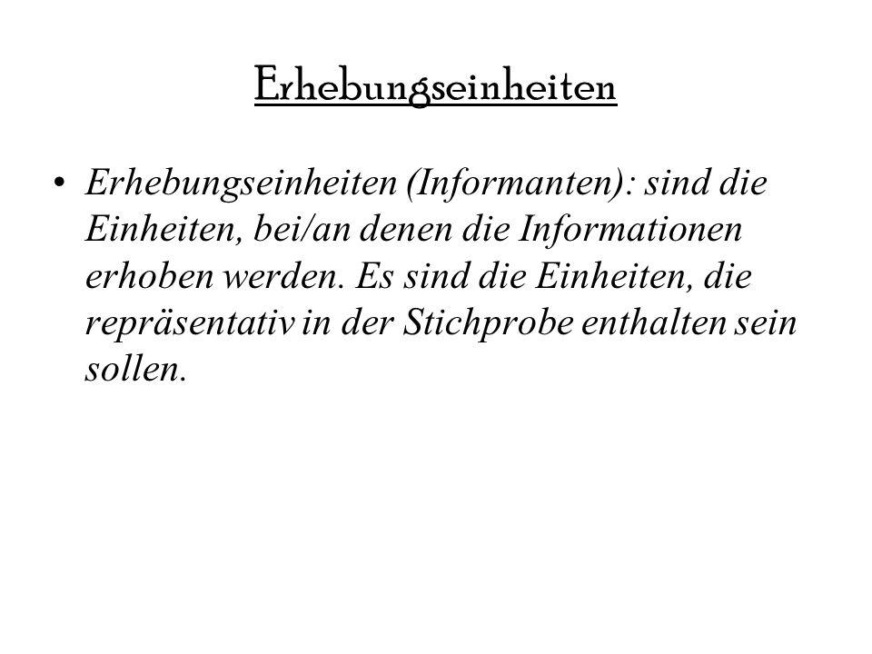 Untersuchungseinheiten Untersuchungseinheiten (Merkmalsträger): sind die Einheiten, über die die Ergebnisse einer Studie Aussagen machen sollen.