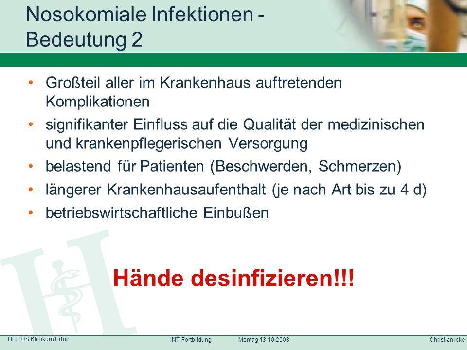 HELIOS Klinikum Erfurt Christian IckeINT-Fortbildung Montag 13.10.2008 Nosokomiale Infektionen - Bedeutung 2 Großteil aller im Krankenhaus auftretende