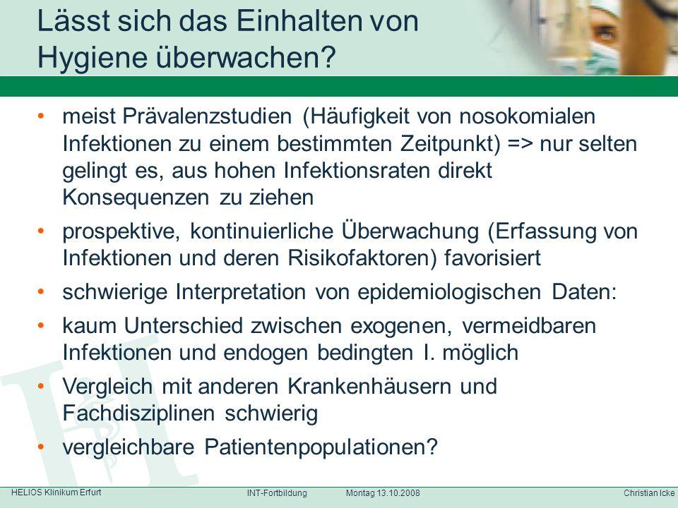 HELIOS Klinikum Erfurt Christian IckeINT-Fortbildung Montag 13.10.2008 meist Prävalenzstudien (Häufigkeit von nosokomialen Infektionen zu einem bestim