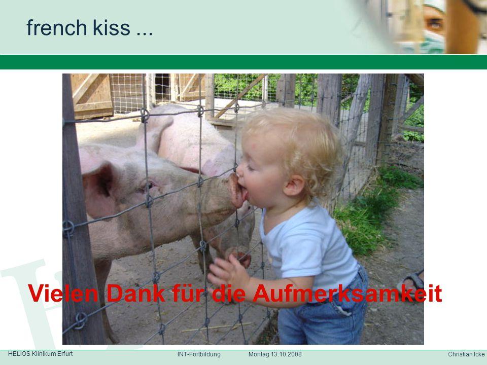 HELIOS Klinikum Erfurt Christian IckeINT-Fortbildung Montag 13.10.2008 french kiss... Vielen Dank für die Aufmerksamkeit