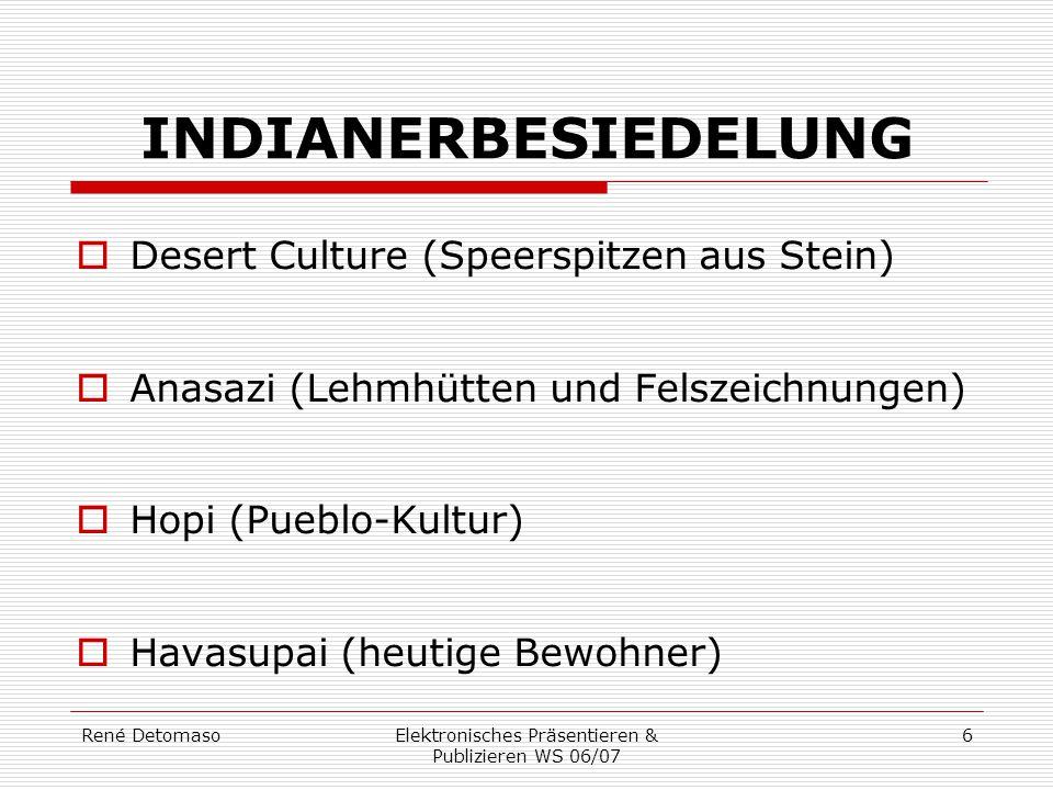 René DetomasoElektronisches Präsentieren & Publizieren WS 06/07 6 INDIANERBESIEDELUNG  Desert Culture (Speerspitzen aus Stein)  Anasazi (Lehmhütten