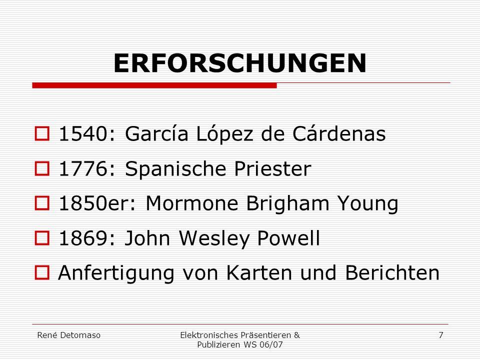 René DetomasoElektronisches Präsentieren & Publizieren WS 06/07 7 ERFORSCHUNGEN  1540: García López de Cárdenas  1776: Spanische Priester  1850er: