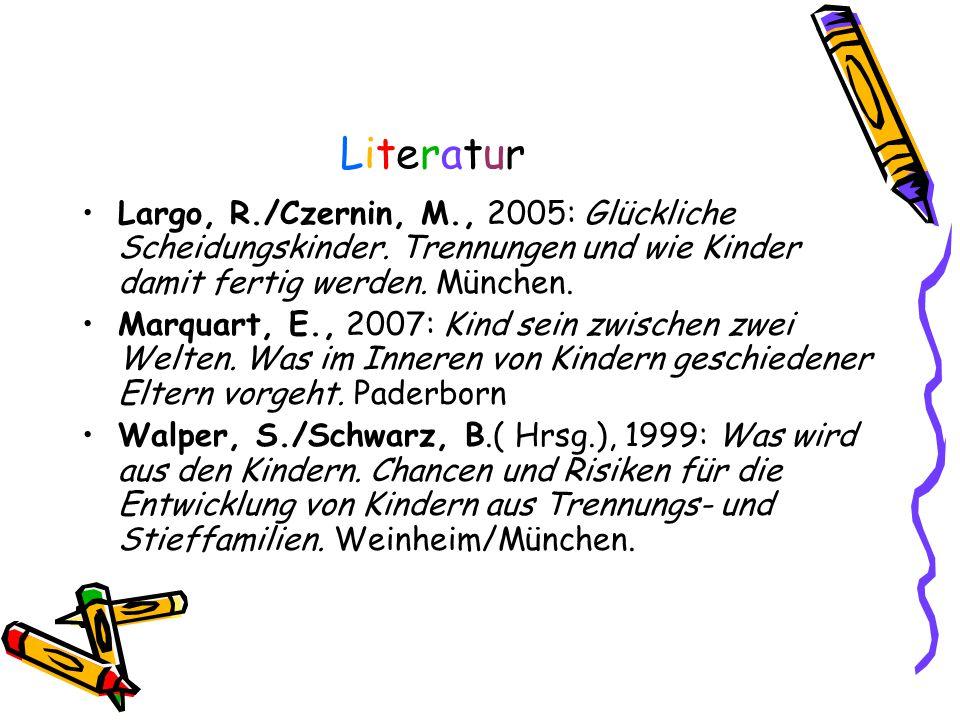 LiteraturLiteratur Largo, R./Czernin, M., 2005: Glückliche Scheidungskinder. Trennungen und wie Kinder damit fertig werden. München. Marquart, E., 200