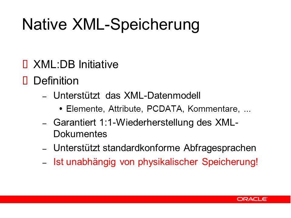 Native XML-Speicherung  XML:DB Initiative  Definition – Unterstützt das XML-Datenmodell  Elemente, Attribute, PCDATA, Kommentare,...