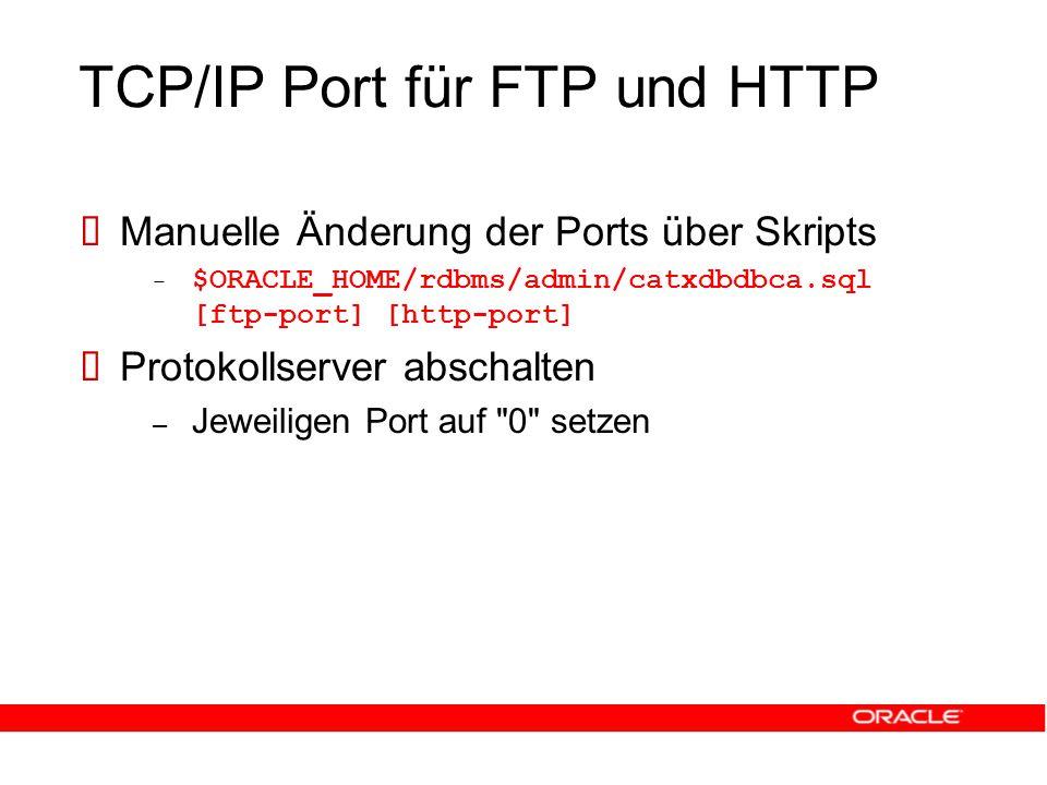 Manuelle Änderung der Ports über Skripts – $ORACLE_HOME/rdbms/admin/catxdbdbca.sql [ftp-port] [http-port]  Protokollserver abschalten – Jeweiligen Port auf 0 setzen