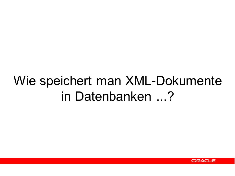 Wie speichert man XML-Dokumente in Datenbanken...