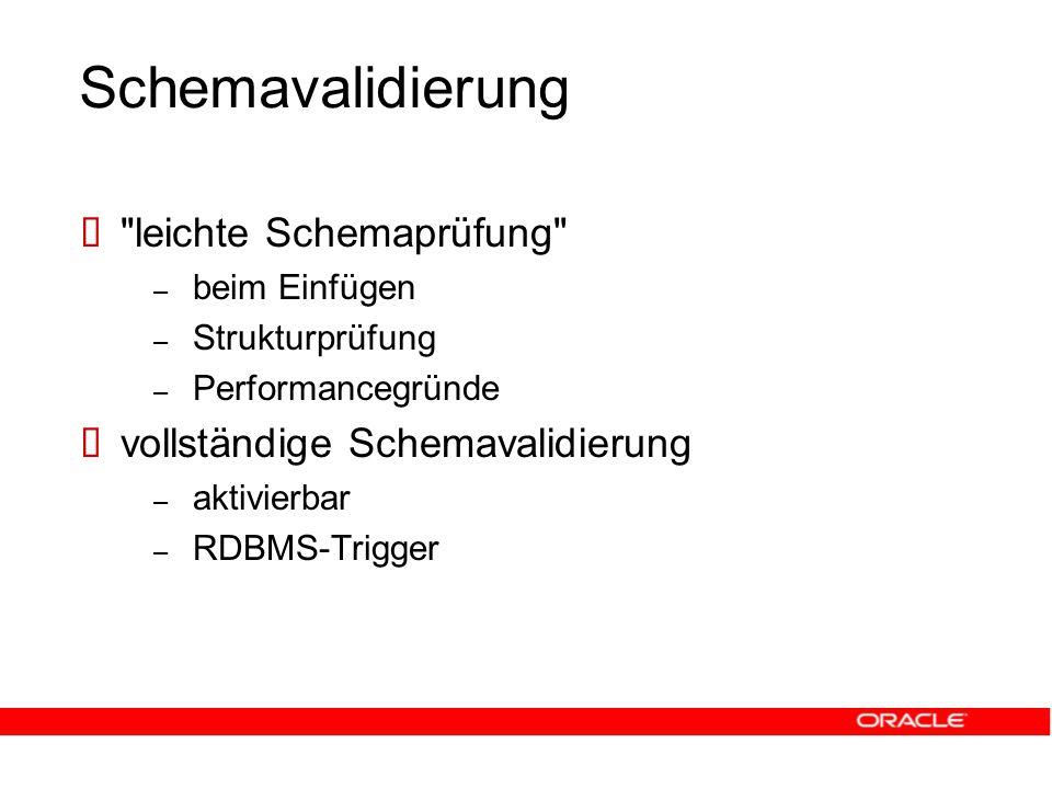 Schemavalidierung  leichte Schemaprüfung – beim Einfügen – Strukturprüfung – Performancegründe  vollständige Schemavalidierung – aktivierbar – RDBMS-Trigger