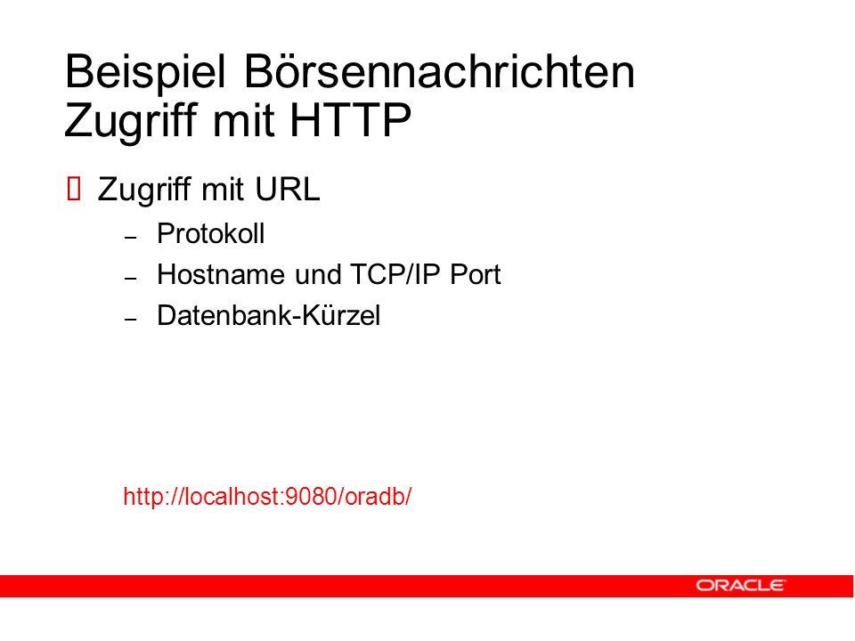 Beispiel Börsennachrichten Zugriff mit HTTP  Zugriff mit URL – Protokoll – Hostname und TCP/IP Port – Datenbank-Kürzel http://localhost:9080/oradb/