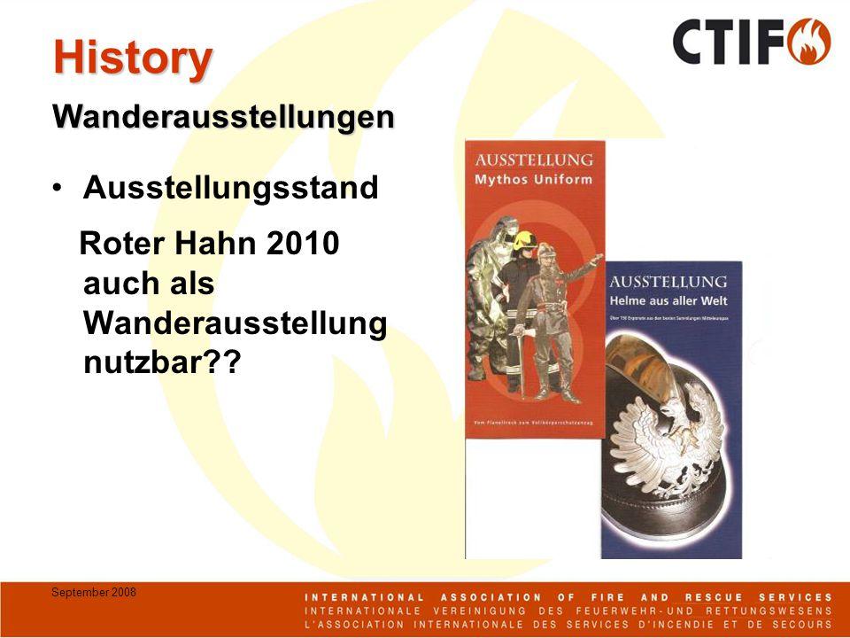 September 2008 History Ausstellungsstand Roter Hahn 2010 auch als Wanderausstellung nutzbar?? Wanderausstellungen