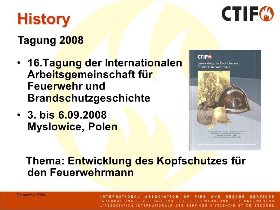 September 2008 History 16.Tagung der Internationalen Arbeitsgemeinschaft für Feuerwehr und Brandschutzgeschichte 3. bis 6.09.2008 Myslowice, Polen The