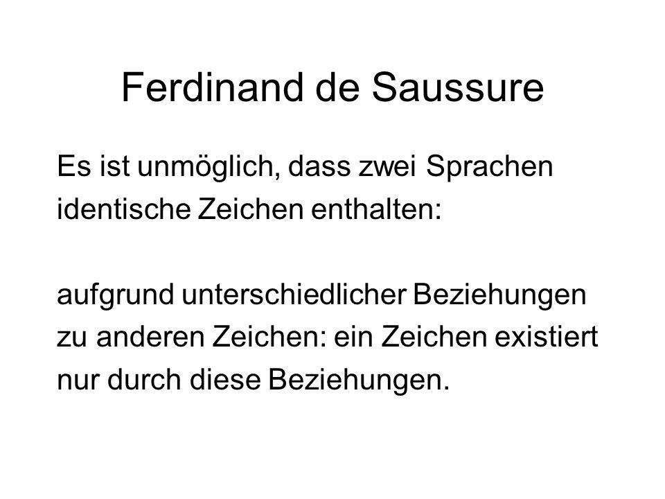 Ferdinand de Saussure Es ist unmöglich, dass zwei Sprachen identische Zeichen enthalten: aufgrund unterschiedlicher Beziehungen zu anderen Zeichen: ei