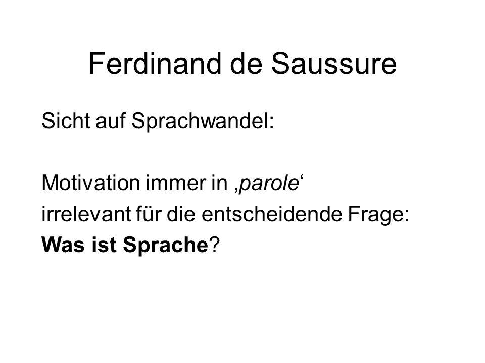 Ferdinand de Saussure Sicht auf Sprachwandel: Motivation immer in 'parole' irrelevant für die entscheidende Frage: Was ist Sprache?