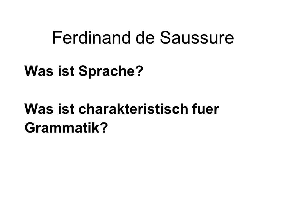 Ferdinand de Saussure Was ist Sprache? Was ist charakteristisch fuer Grammatik?