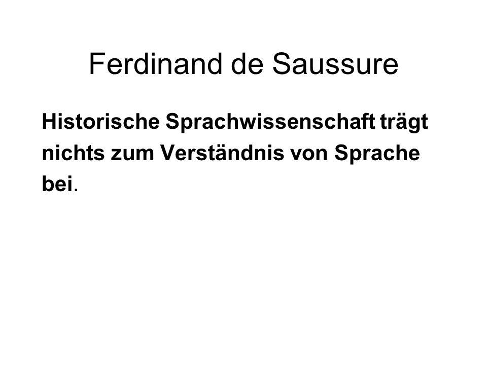 Ferdinand de Saussure Historische Sprachwissenschaft trägt nichts zum Verständnis von Sprache bei.