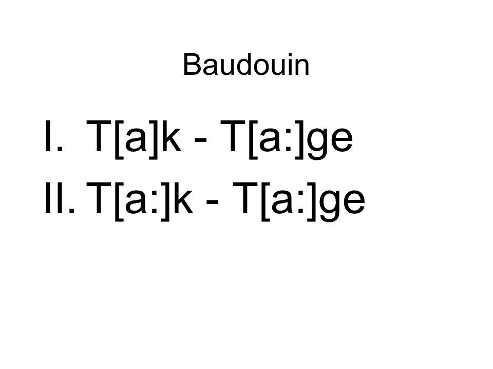 Baudouin I.T[a]k - T[a:]ge II.T[a:]k - T[a:]ge