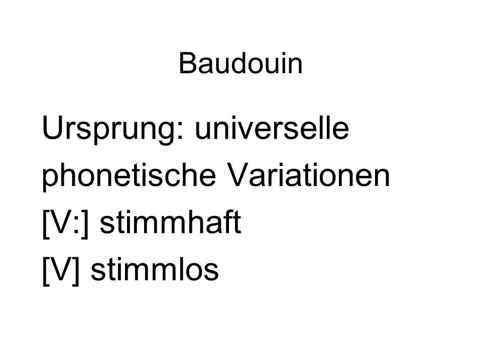 Baudouin Ursprung: universelle phonetische Variationen [V:] stimmhaft [V] stimmlos