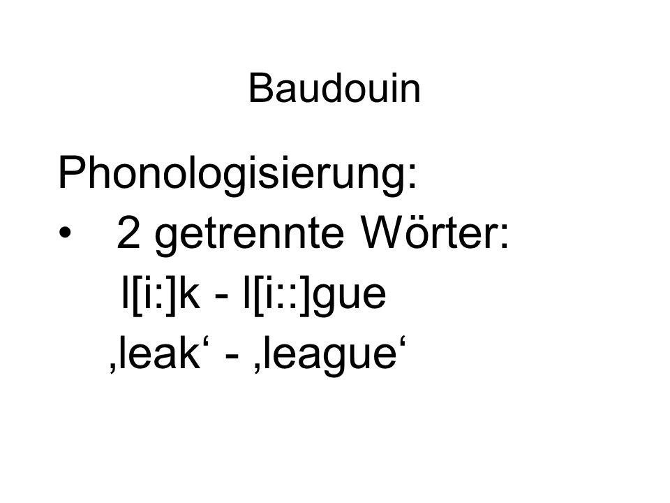 Baudouin Phonologisierung: 2 getrennte Wörter: l[i:]k - l[i::]gue 'leak' - 'league'