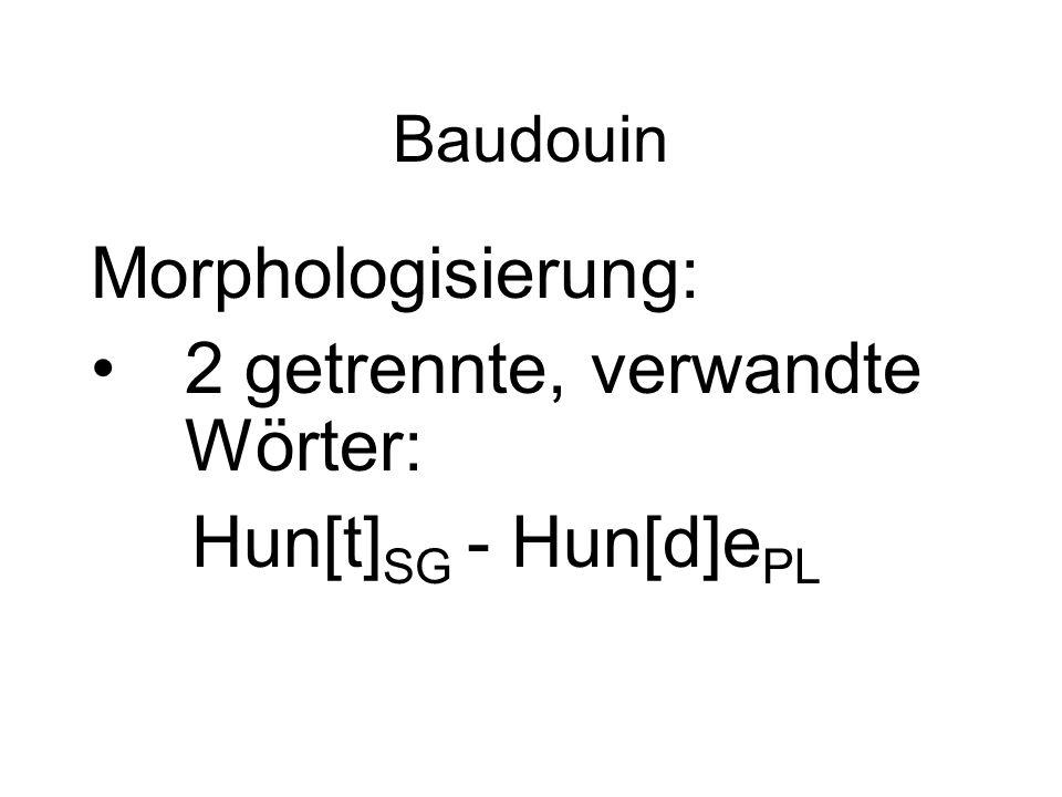 Baudouin Morphologisierung: 2 getrennte, verwandte Wörter: Hun[t] SG - Hun[d]e PL