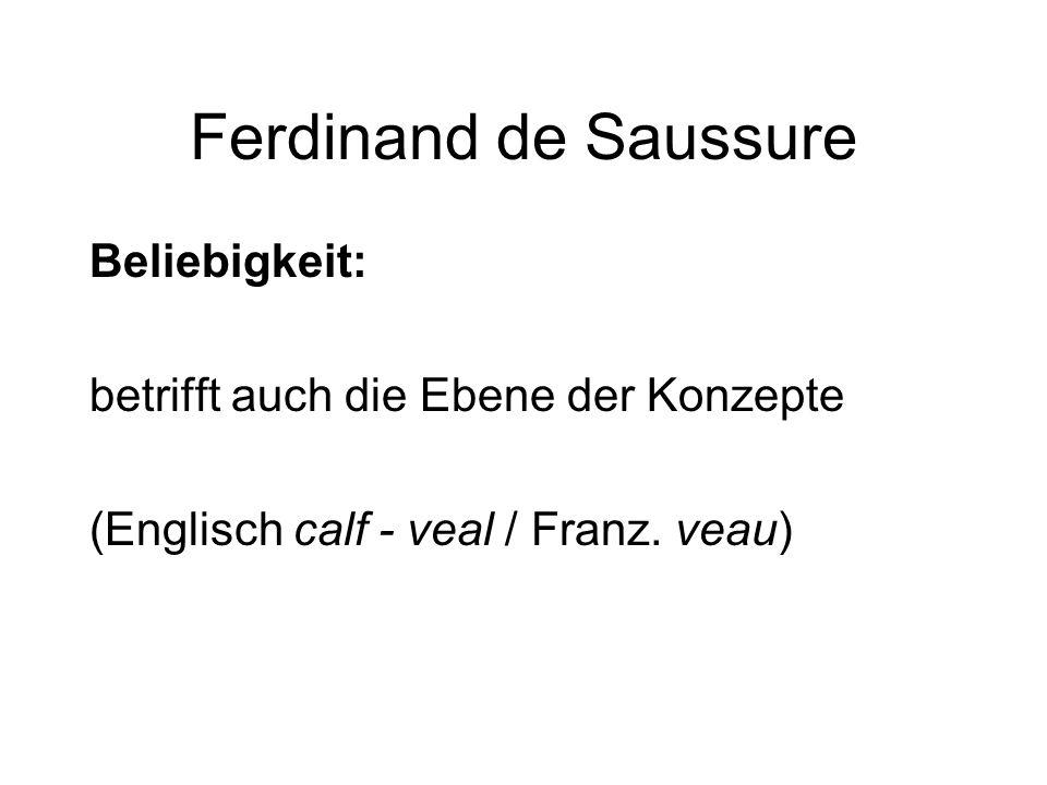 Ferdinand de Saussure Beliebigkeit: betrifft auch die Ebene der Konzepte (Englisch calf - veal / Franz. veau)