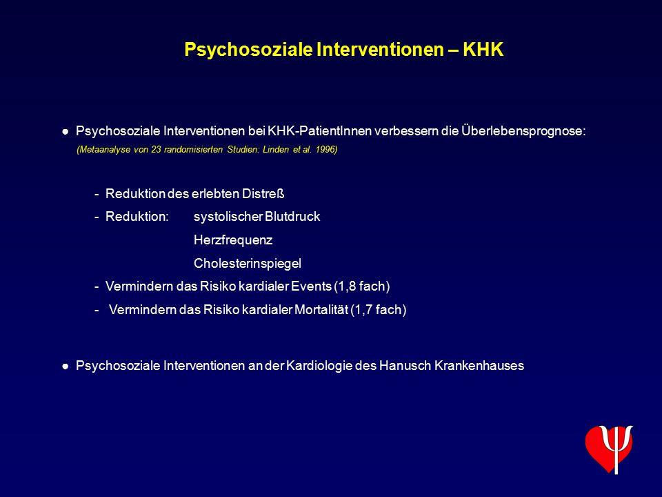 Psychosoziale Interventionen – KHK ● Psychosoziale Interventionen bei KHK-PatientInnen verbessern die Überlebensprognose: (Metaanalyse von 23 randomis