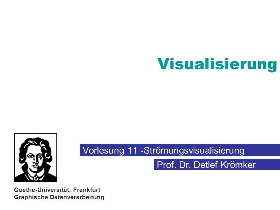 Prof. Dr. Detlef Krömker Goethe-Universität, Frankfurt Graphische Datenverarbeitung Visualisierung Vorlesung 11 -Strömungsvisualisierung
