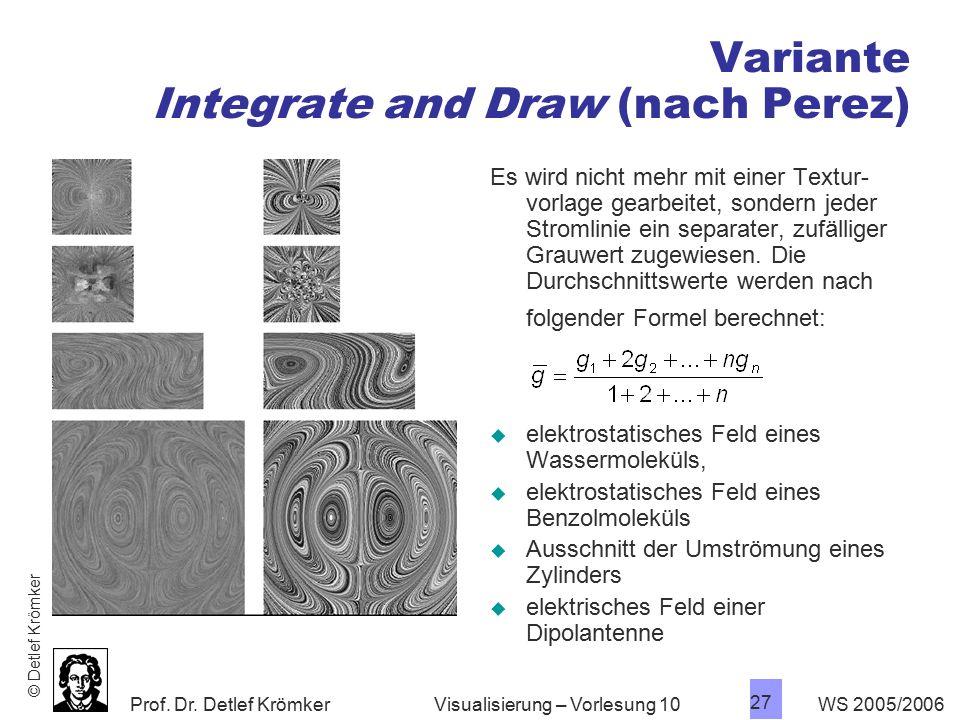 Prof. Dr. Detlef Krömker WS 2005/2006 27 Visualisierung – Vorlesung 10 Variante Integrate and Draw (nach Perez) Es wird nicht mehr mit einer Textur- v