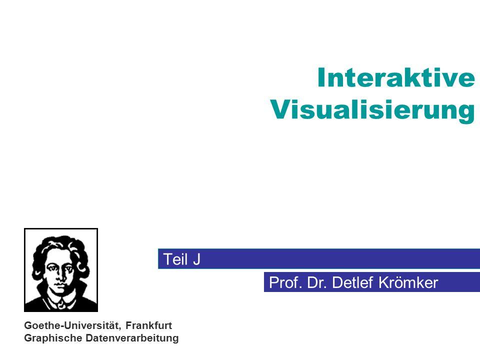 Prof. Dr. Detlef Krömker Goethe-Universität, Frankfurt Graphische Datenverarbeitung Interaktive Visualisierung Teil J
