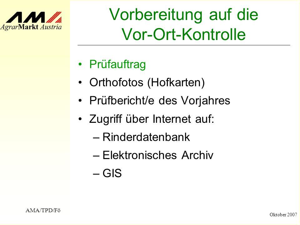 AMA/TPD/Fö Oktober 2007 Vorbereitung auf die Vor-Ort-Kontrolle Prüfauftrag Orthofotos (Hofkarten) Prüfbericht/e des Vorjahres Zugriff über Internet au