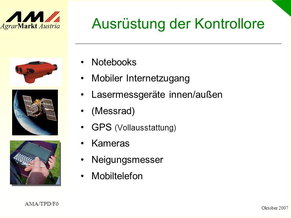 AMA/TPD/Fö Oktober 2007 Ausrüstung der Kontrollore Notebooks Mobiler Internetzugang Lasermessgeräte innen/außen (Messrad) GPS (Vollausstattung) Kamera