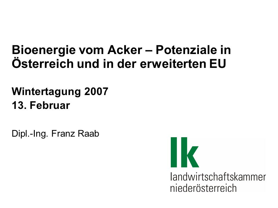 DI Franz Raab 13.02.2007 / Folie 2 Inhalt  Bioenergieproduktion in Österreich und der EU – aktueller Stand  Rohstoffpotenzial für die Bioenergieproduktion (2010 bzw.