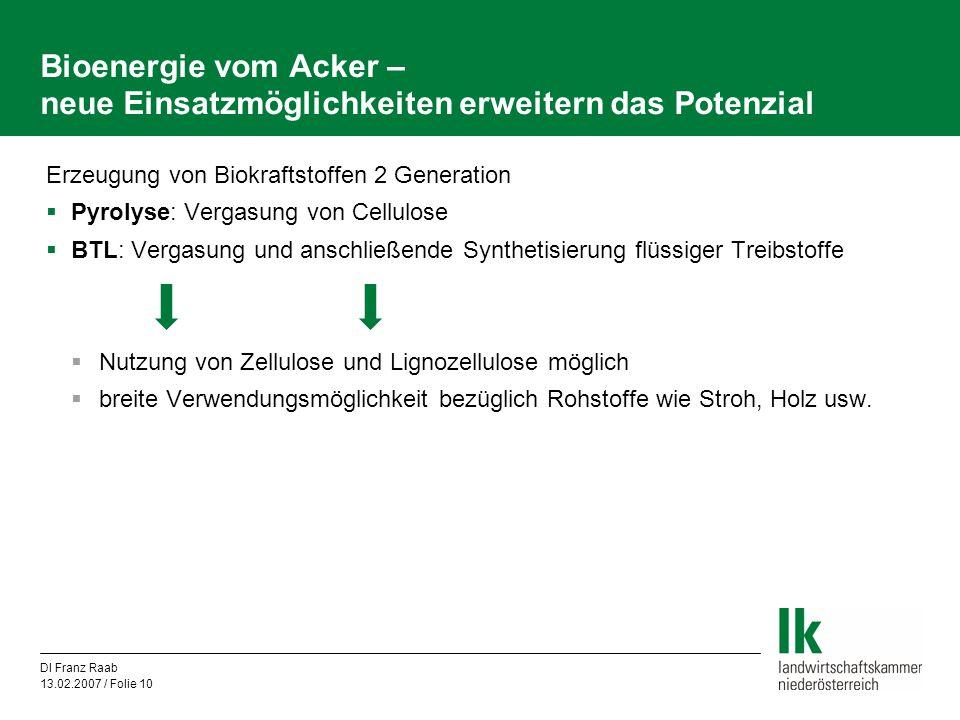 DI Franz Raab 13.02.2007 / Folie 10 Bioenergie vom Acker – neue Einsatzmöglichkeiten erweitern das Potenzial Erzeugung von Biokraftstoffen 2 Generatio