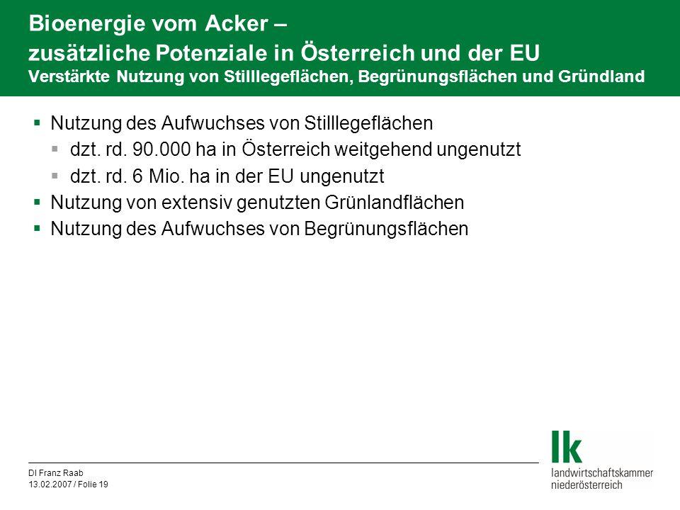 DI Franz Raab 13.02.2007 / Folie 19 Bioenergie vom Acker – zusätzliche Potenziale in Österreich und der EU Verstärkte Nutzung von Stilllegeflächen, Be