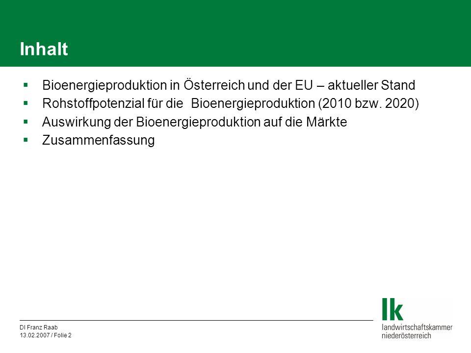 DI Franz Raab 13.02.2007 / Folie 2 Inhalt  Bioenergieproduktion in Österreich und der EU – aktueller Stand  Rohstoffpotenzial für die Bioenergieprod