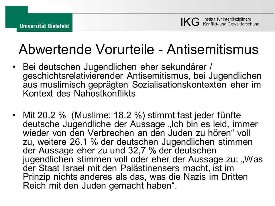 Abwertende Vorurteile - Antisemitismus Bei deutschen Jugendlichen eher sekundärer / geschichtsrelativierender Antisemitismus, bei Jugendlichen aus mus