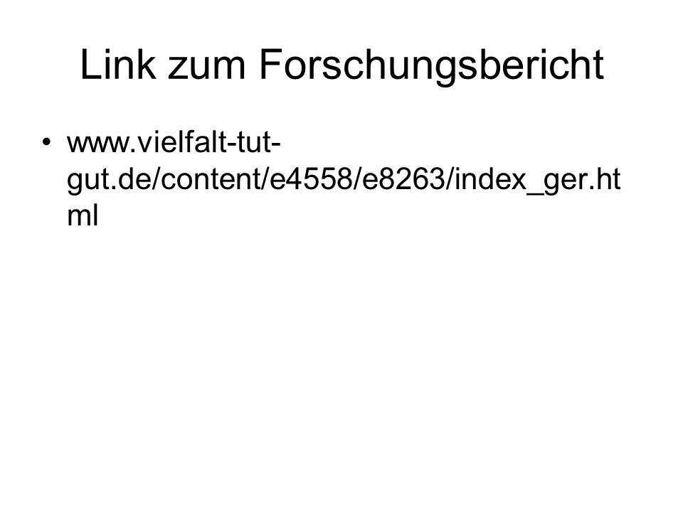 Link zum Forschungsbericht www.vielfalt-tut- gut.de/content/e4558/e8263/index_ger.ht ml