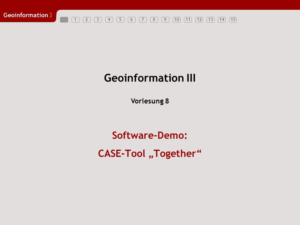 "123456789101112131415 Geoinformation3 Geoinformation III Software-Demo: CASE-Tool ""Together"" Vorlesung 8"