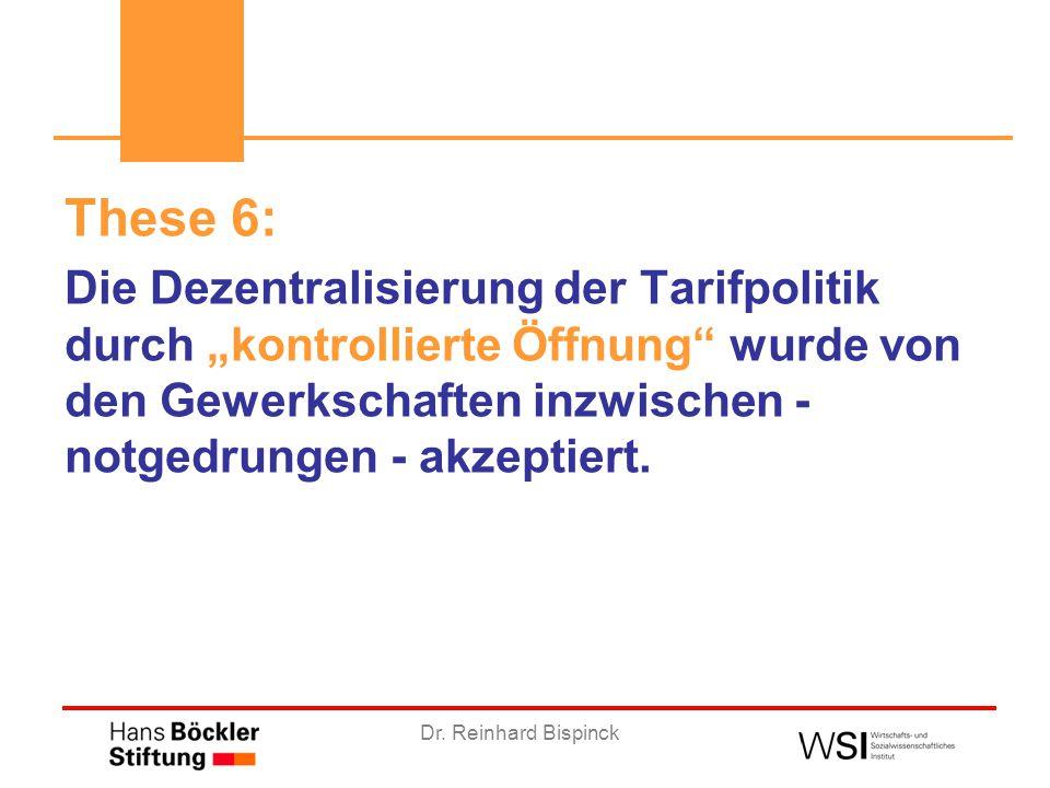 """Dr. Reinhard Bispinck These 6: Die Dezentralisierung der Tarifpolitik durch """"kontrollierte Öffnung"""" wurde von den Gewerkschaften inzwischen - notgedru"""