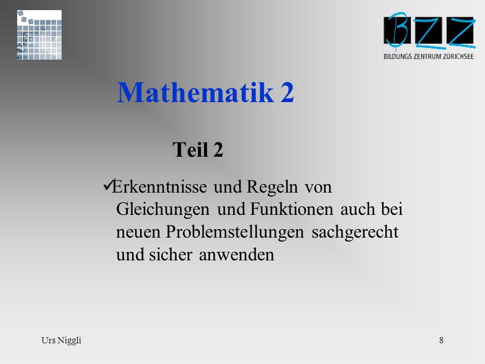 Urs Niggli8 Mathematik 2 Teil 2 Erkenntnisse und Regeln von Gleichungen und Funktionen auch bei neuen Problemstellungen sachgerecht und sicher anwenden