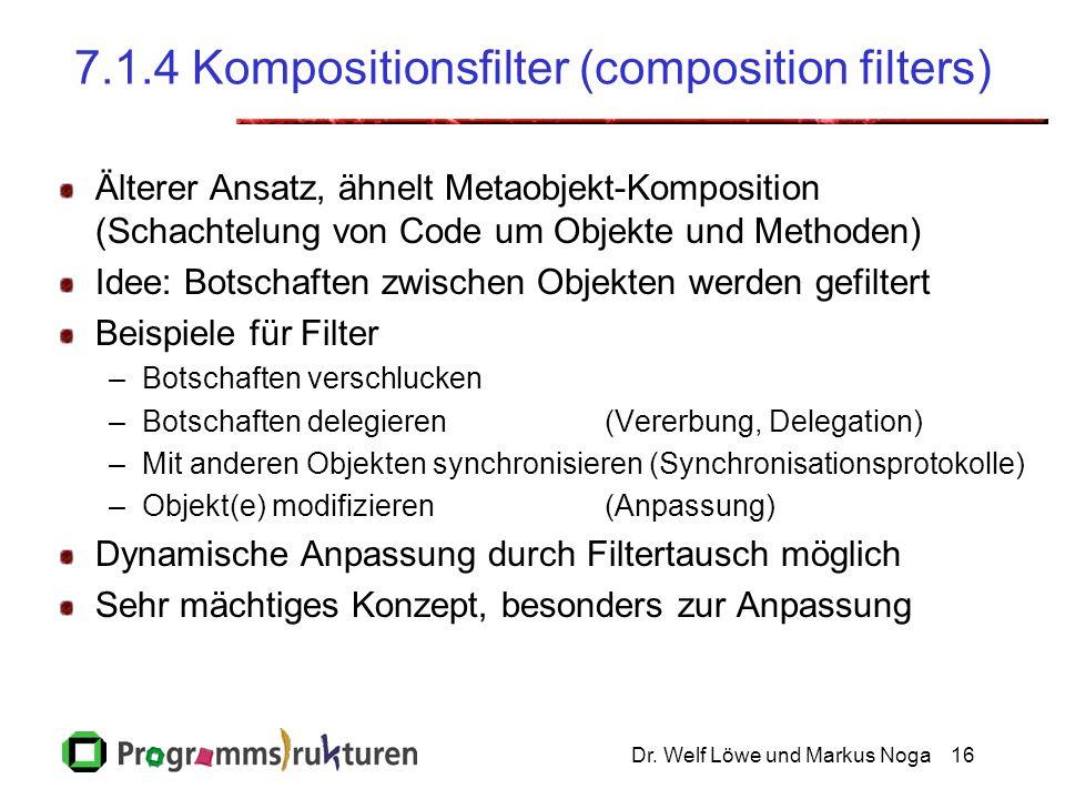 Dr. Welf Löwe und Markus Noga16 7.1.4 Kompositionsfilter (composition filters) Älterer Ansatz, ähnelt Metaobjekt-Komposition (Schachtelung von Code um