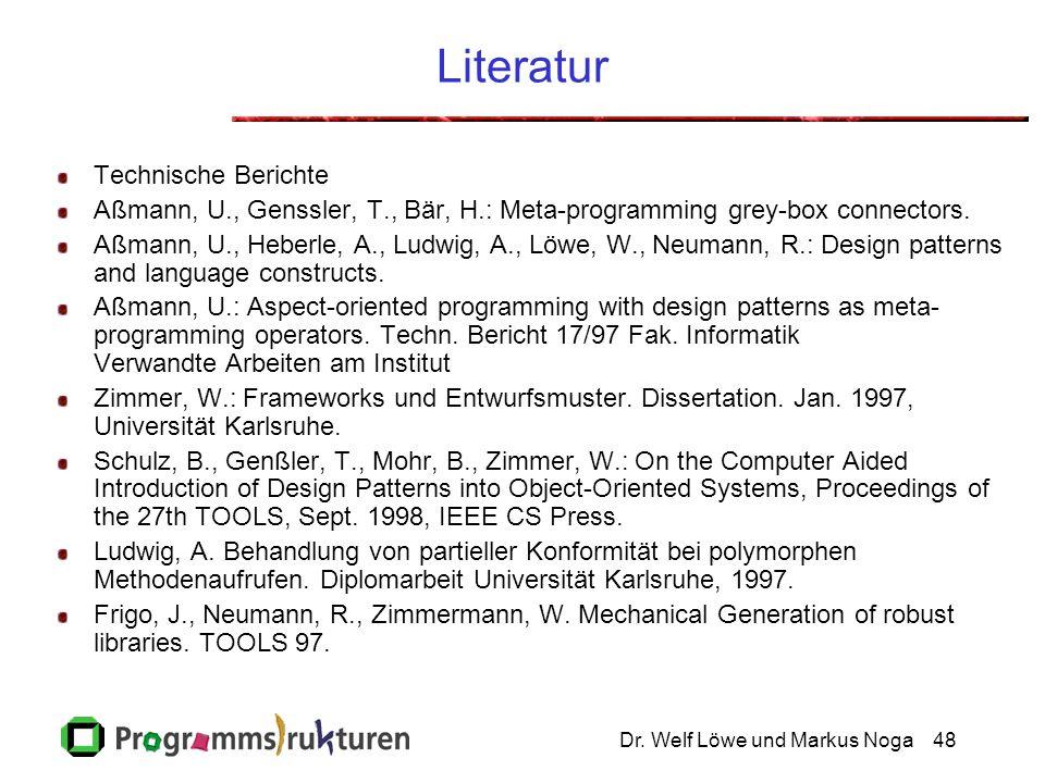 Dr. Welf Löwe und Markus Noga48 Literatur Technische Berichte Aßmann, U., Genssler, T., Bär, H.: Meta-programming grey-box connectors. Aßmann, U., Heb
