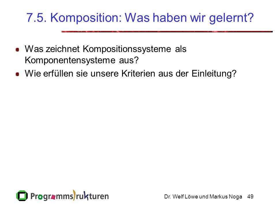Dr. Welf Löwe und Markus Noga49 7.5. Komposition: Was haben wir gelernt? Was zeichnet Kompositionssysteme als Komponentensysteme aus? Wie erfüllen sie